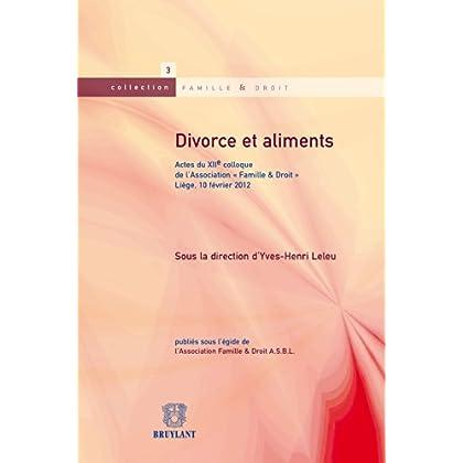 Divorce et aliments: Actes du XIIe Colloque de l'Association 'Famille & Droit'. Liège, 10 février 2012 (Famille et droit t. 3)