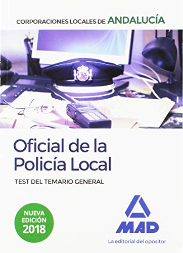Oficial de la Policía Local de Andalucía. Test del Temario General por Juan Antonio Navas Córdoba