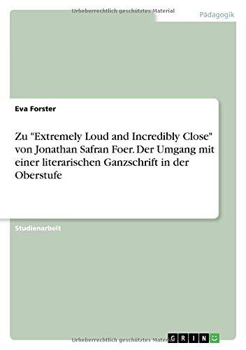 """Zu \""""Extremely Loud and Incredibly Close\"""" von Jonathan Safran Foer. Der Umgang mit einer literarischen Ganzschrift in der Oberstufe"""