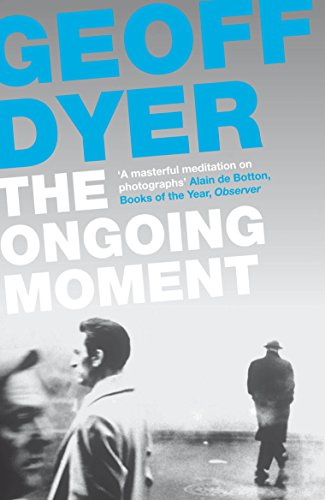 The Ongoing Moment por Geoff Dyer