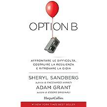 Option B: Affrontare le difficoltà, costruire la resilienza e ritrovare la gioia. (Italian Edition)