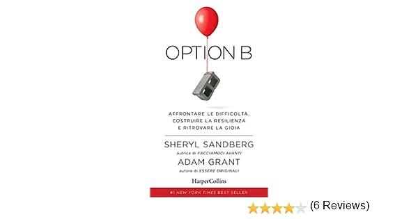 sandberg facciamoci  Option B: Affrontare le difficoltà, costruire la resilienza e ...