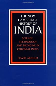 Science, Technology and Medicine in Colonial India (The New Cambridge History of India Book 5) by [Arnold, David]