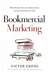 Bookmercial Marketing: Why Books Replace Brochures In The Credibility Age by Victor Cheng (2008-06-13)