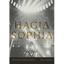 Hagia Sophia: Sound, Space, and Spirit in Byzantium