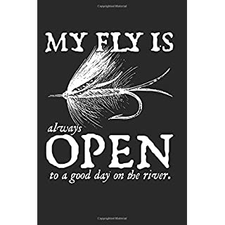 My Fly Is Always Open To A Good Day On The River: This is a blank, lined journal that makes a perfect Fishing gag gift for men. It's 6x9 with 120 pages, a convenient size to write things in.