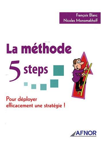 La méthode 5 steps: Pour déployer efficacement une stratégie ! par François Blanc