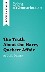 Book Analysis: The Truth About the Harry Quebert Affair by Jo?l Dicker: Summary, Analysis and Reading Guide by Luigia Pattano (2015-10-08)
