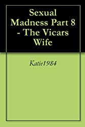 Sex Madness    Part 8 - The Vicars Wife (Sexual Madness)