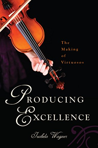 Producing Excellence: The Making of Virtuosos (English Edition)