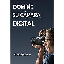 DOMINE SU CÁMARA DIGITAL: Consiga fotos y vídeos profesionales (IMAGEN FÁCIL nº 3)