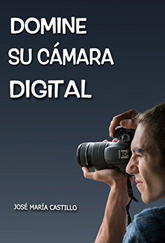 Descargar Libro DOMINE SU CÁMARA DIGITAL: Consiga fotos y vídeos profesionales (IMAGEN FÁCIL nº 3) de JOSÉ MARÍA CASTILLO POMEDA