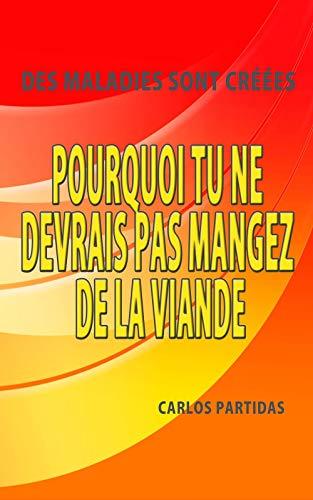 Livre numérique POURQUOI TU NE DEVRAIS PAS MANGEZ DE LA VIANDE: DES MALADIES SONT CRÉÉES (LA CHIMIE DES MALADIES t. 10)