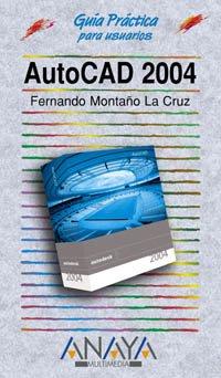 AutoCAD 2004 (edición especial) (Guías Prácticas) por Fernando Montaño La Cruz