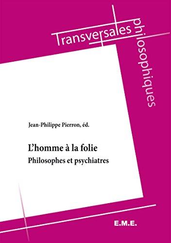 L'homme à la folie: Philosophes et psychiatres (Transversales philosophiques)