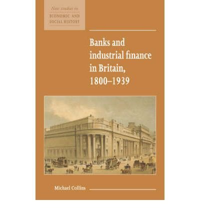 banks-and-industrial-finance-in-britain-1800-1939-author-michael-collins-dec-2006