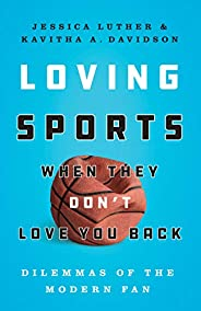 Loving Sports When They Don't Love You Back: Dilemmas of the Modern