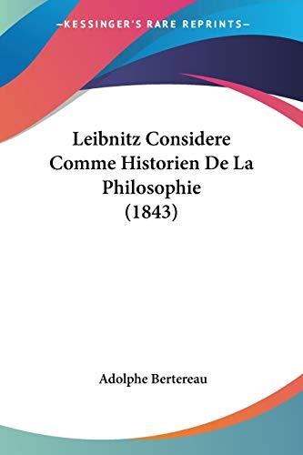 Leibnitz Considere Comme Historien de La Philosophie (1843)