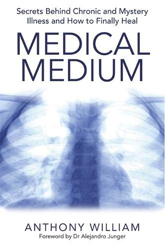 Medical Medium: Secrets Behind Chronic and Mystery Illness and How to Finally Heal -
