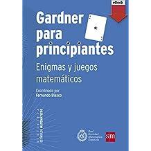 Gardner para principiantes: enigmas y juegos matemáticos (Estímulos Matemáticos nº 4)