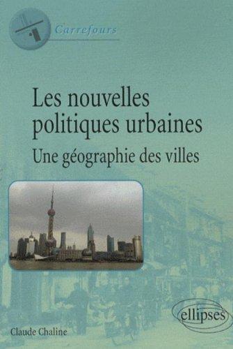 Les nouvelles politiques urbaines : Une géographie des villes par Claude Chaline