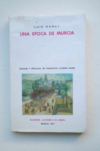 Una época de Murcia : mi vida hasta los 58 años ; y otros escritos / Luis Garay ; edición y prólogo de Francisco Aleman Sainz