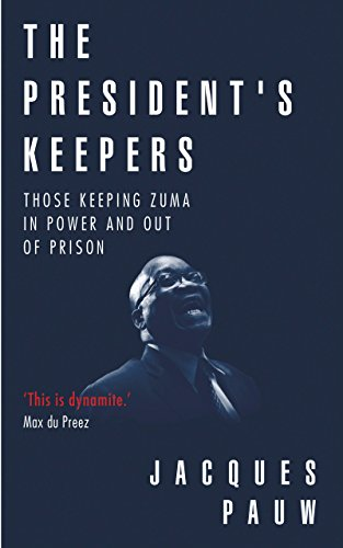 The President\'s Keepers: Those keeping Zuma in power and out of prison