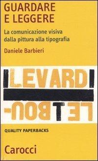 Guardare e leggere. La comunicazione visiva dalla pittura alla tipografia (Quality paperbacks) di Barbieri, Daniele (2011) Tapa blanda