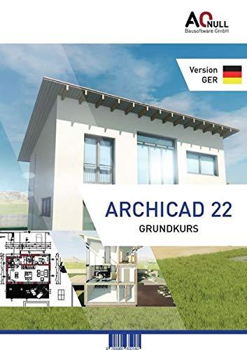 Archicad22-Grundkurs-Handbuch (GER): Die Grundlagen für den Start mit Archicd