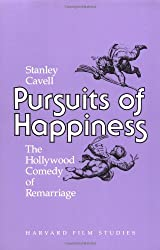 Pursuits of Happiness: Hollywood Comedy of Remarriage (Harvard Film Studies)