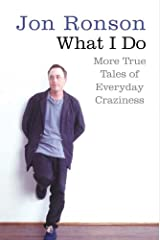 What I Do: More True Tales of Everyday Craziness Kindle Edition