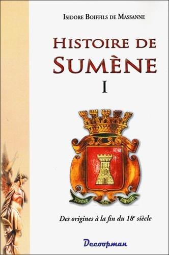 Histoire de Sumène : Volume 1, Des origines à la fin du 18e siècle par Isidore Boiffils de Massanne