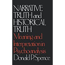 Narrative Truth And Historical Truth: Meaning And Interpretation In Psychoanalysis