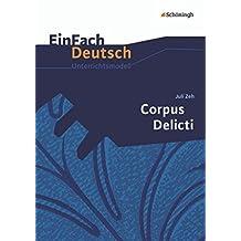 EinFach Deutsch Unterrichtsmodelle: Juli Zeh: Corpus Delicti: Gymnasiale Oberstufe
