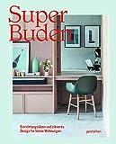 Super Buden: Einrichtungsideen und cleveres Design für kleine Wohnungen - Gestalten
