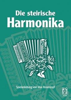 DIE STEIRISCHE HARMONIKA - SPIELANLEITUNG - arrangiert für Steirische Handharmonika - Diat. Handharmonika [Noten / Sheetmusic] Komponist: ROSENZOPF MAX