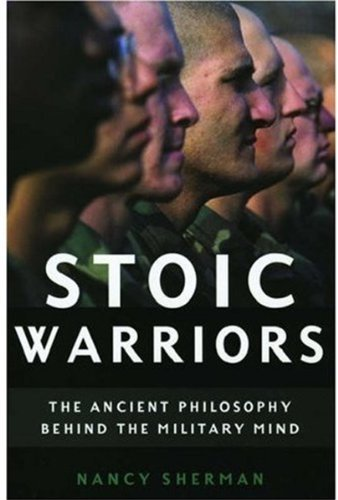Stoic Warriors: The Ancient Philosophy behind the Military Mind by Nancy Sherman (2005-07-01)