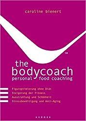 the bodycoach - personal food coaching: Figuroptimierung ohne Diät, Steigerung der Fitness, Ausstrahlung und Schönheit, Stressbewältigung und Anti-Aging