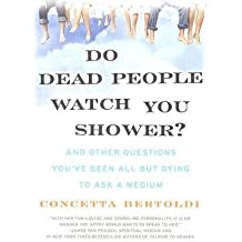 By Bertoldi, Concetta ( Author ) [ Do Dead People Watch You Shower?: And Other Questions You've Been All But Dying to Ask a Medium By Dec-2007 Paperback