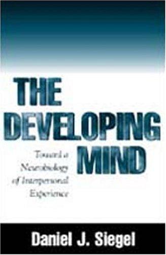 The Developing Mind: Toward a Neurobiology of Interpersonal Experience by Daniel J. Siegel M.D. (1999-04-09)