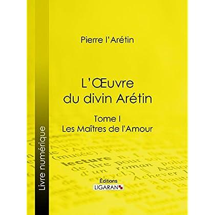 L'Oeuvre du divin Arétin: Tome I - Les Maîtres de l'Amour