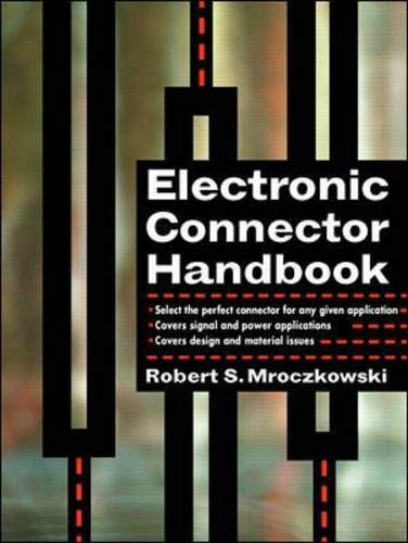 Electronic Connector Handbook: Theory and Applications: Technology and Applications (Electronic Packaging and Interconnection Series) -