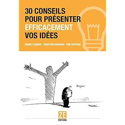 30 conseils pour présenter efficacement vos idées