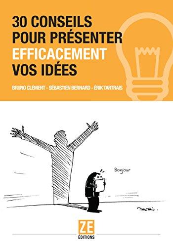 30 conseils pour présenter efficacement vos idées par Bruno CLÉMENT