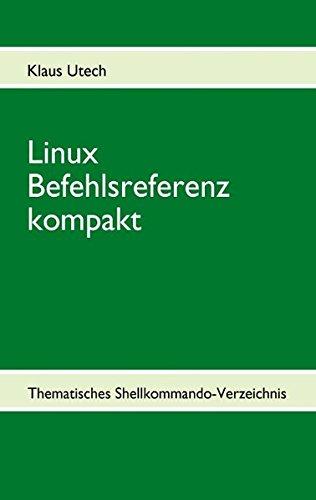 Linux Befehlsreferenz kompakt: Thematisches Shellkommando-Verzeichnis -