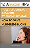 12 Amazon Tips: how to contact amazon  | how to Save You Hundreds of Bucks (customer service care Book 1) (English Edition)