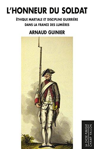 L'honneur du soldat : Ethique martiale et discipline guerrière dans la France des Lumières par Arnaud Guinier