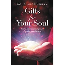 Gifts for Your Soul: Simple Healing Techniques for Everyday and Everyone