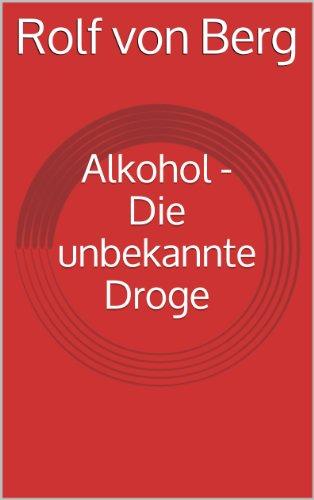 Alkohol - Die unbekannte Droge (Alkohol - kein Problem 1)