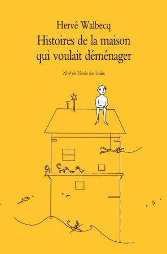 Histoires de la maison qui voulait déménager par Hervé Walbecq